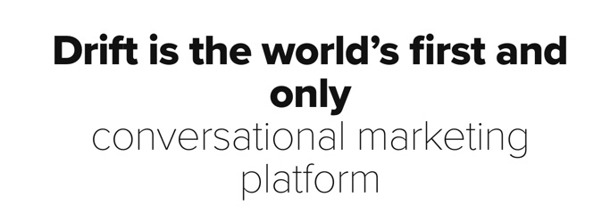 Drift is the world's first and only conversational marketing platform